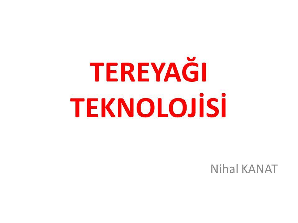 TEREYAĞI TEKNOLOJİSİ Nihal KANAT