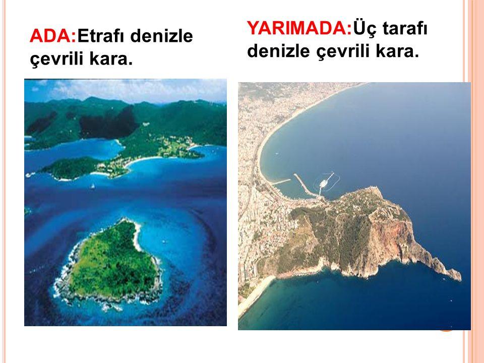 YARIMADA:Üç tarafı denizle çevrili kara.