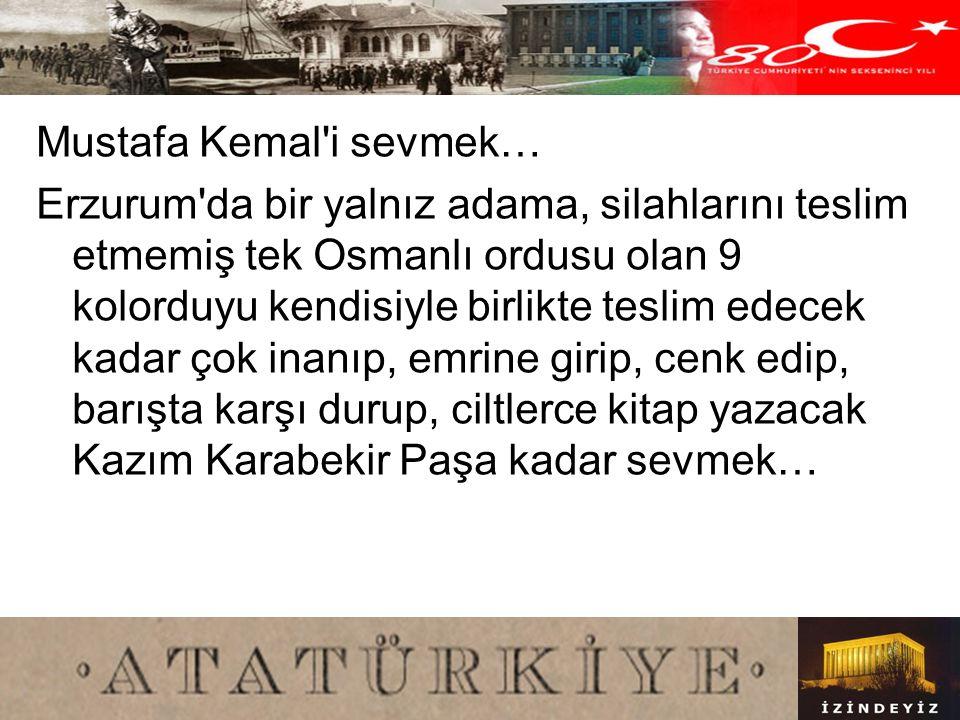 Mustafa Kemal i sevmek…