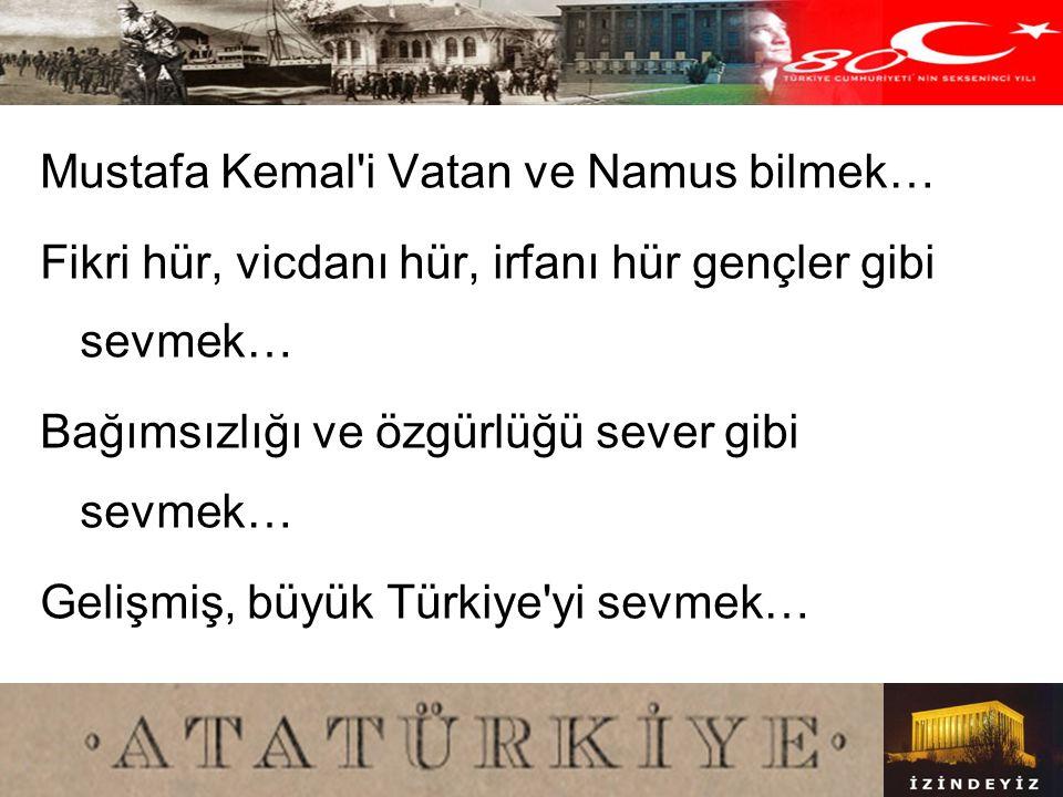 Mustafa Kemal i Vatan ve Namus bilmek…