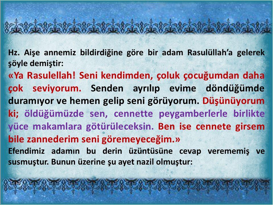 Hz. Aişe annemiz bildirdiğine göre bir adam Rasulüllah'a gelerek şöyle demiştir: