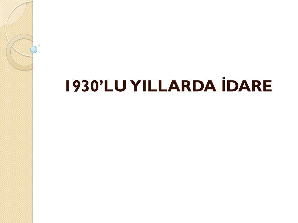 1930'LU YILLARDA İDARE