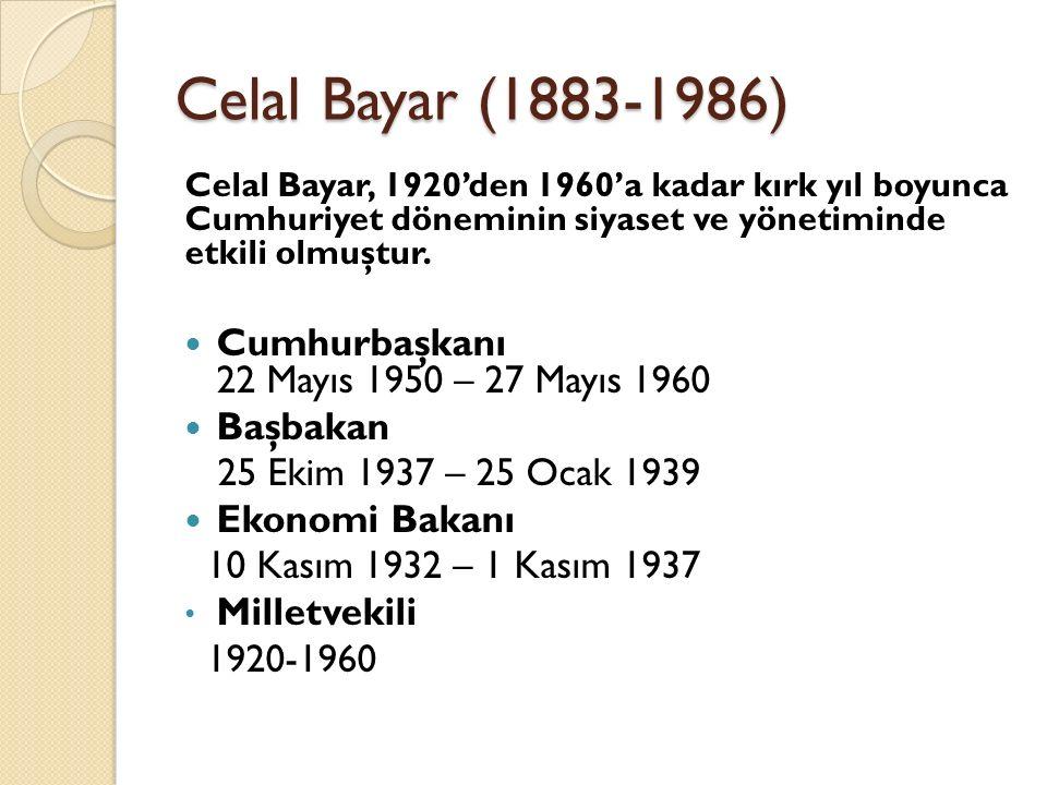 Celal Bayar (1883-1986) Cumhurbaşkanı 22 Mayıs 1950 – 27 Mayıs 1960