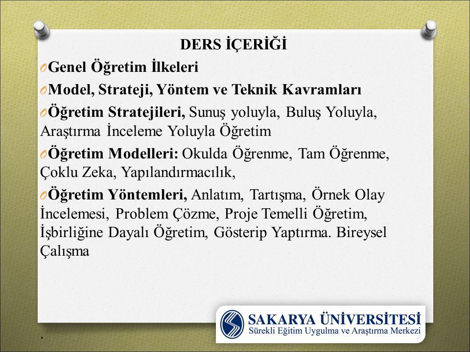 DERS İÇERİĞİ Genel Öğretim İlkeleri. Model, Strateji, Yöntem ve Teknik Kavramları.