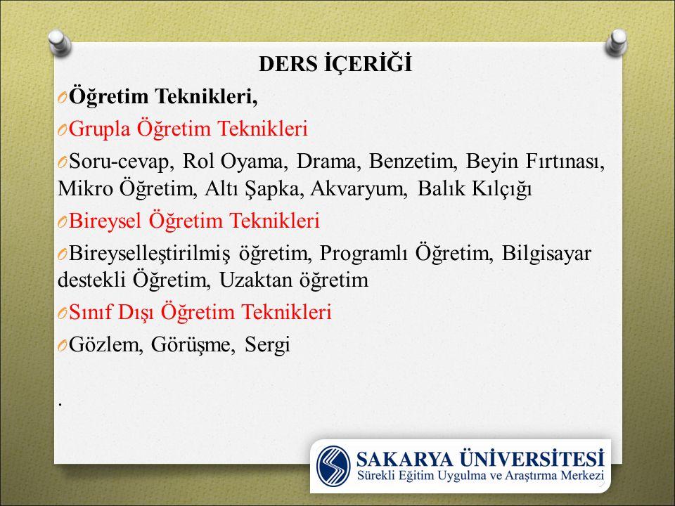 DERS İÇERİĞİ Öğretim Teknikleri, Grupla Öğretim Teknikleri.