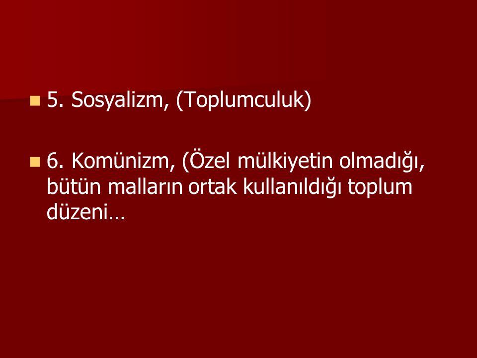 5. Sosyalizm, (Toplumculuk)
