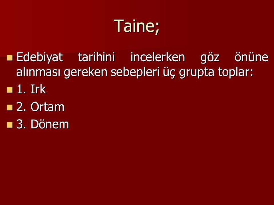 Taine; Edebiyat tarihini incelerken göz önüne alınması gereken sebepleri üç grupta toplar: 1. Irk.