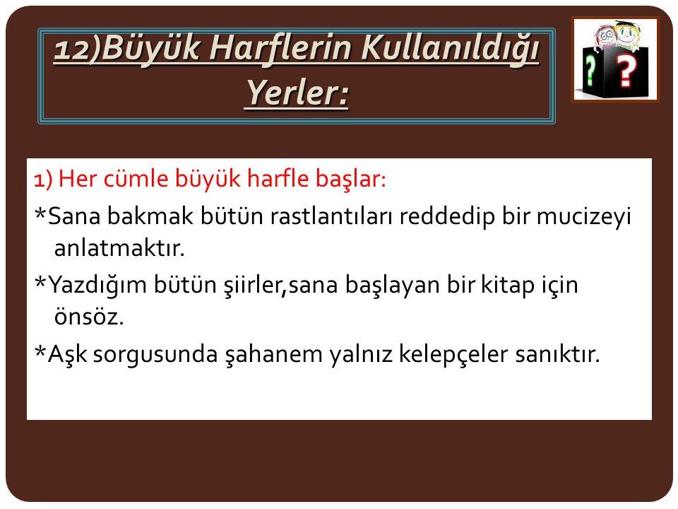 12)Büyük Harflerin Kullanıldığı Yerler: