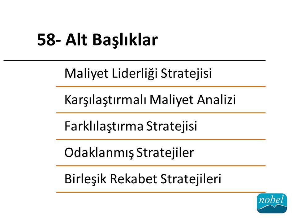 58- Alt Başlıklar Maliyet Liderliği Stratejisi