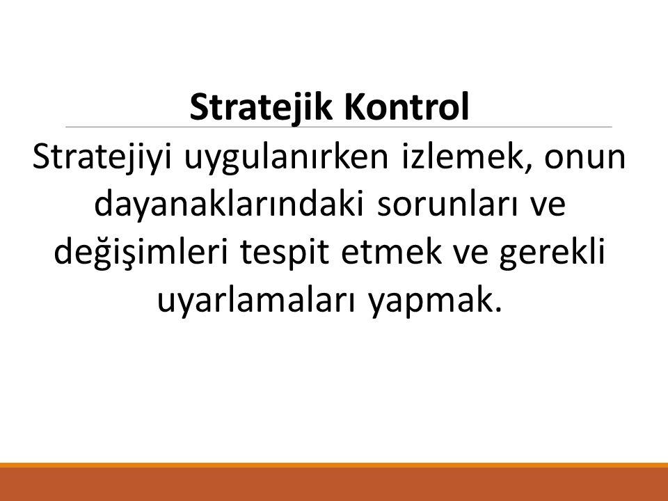 Stratejik Kontrol Stratejiyi uygulanırken izlemek, onun