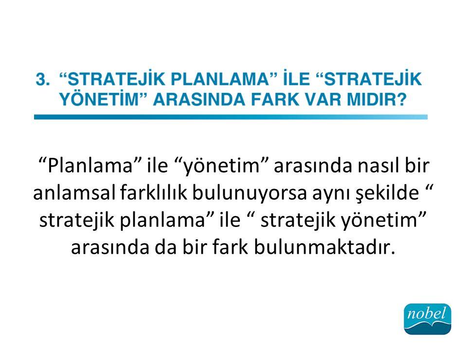 Planlama ile yönetim arasında nasıl bir anlamsal farklılık bulunuyorsa aynı şekilde stratejik planlama ile stratejik yönetim arasında da bir fark bulunmaktadır.
