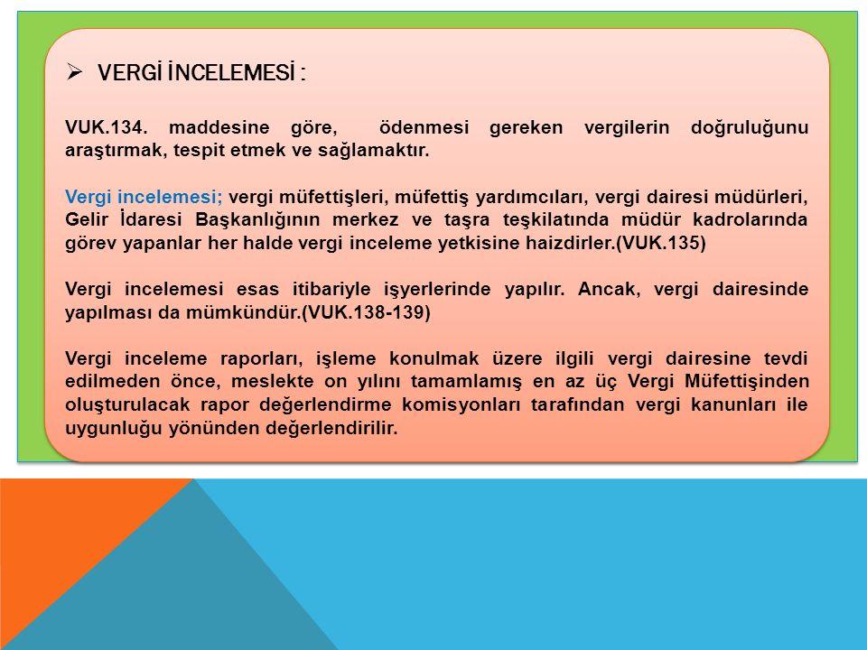 VERGİ İNCELEMESİ : VUK.134. maddesine göre, ödenmesi gereken vergilerin doğruluğunu araştırmak, tespit etmek ve sağlamaktır.