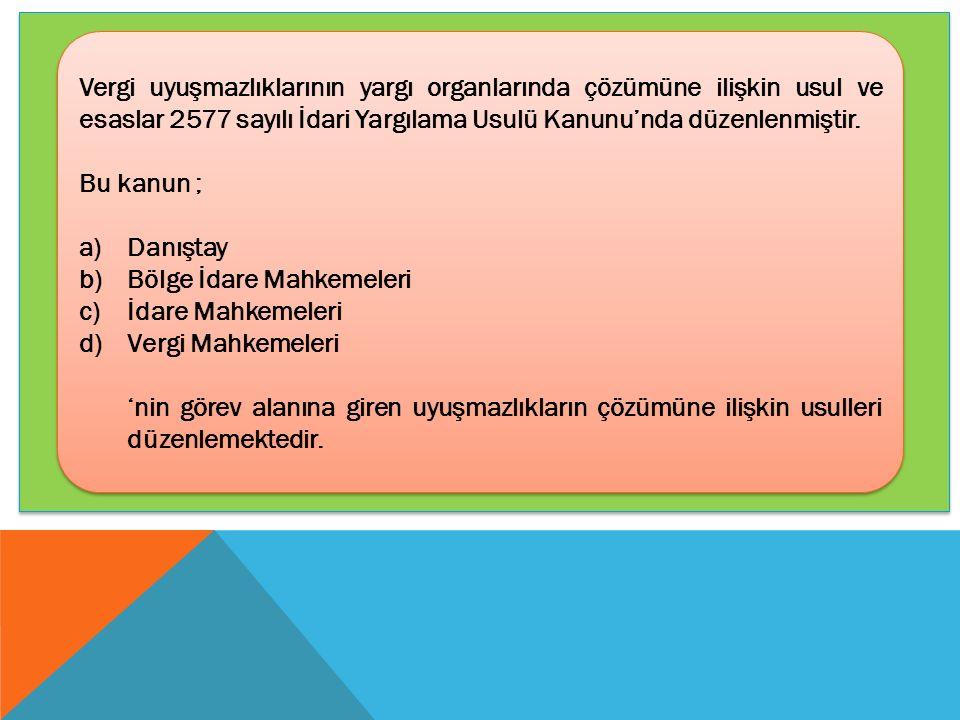 Vergi uyuşmazlıklarının yargı organlarında çözümüne ilişkin usul ve esaslar 2577 sayılı İdari Yargılama Usulü Kanunu'nda düzenlenmiştir.