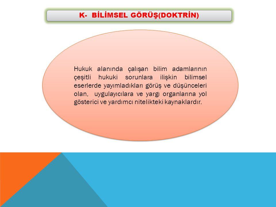 K- BİLİMSEL GÖRÜŞ(DOKTRİN)