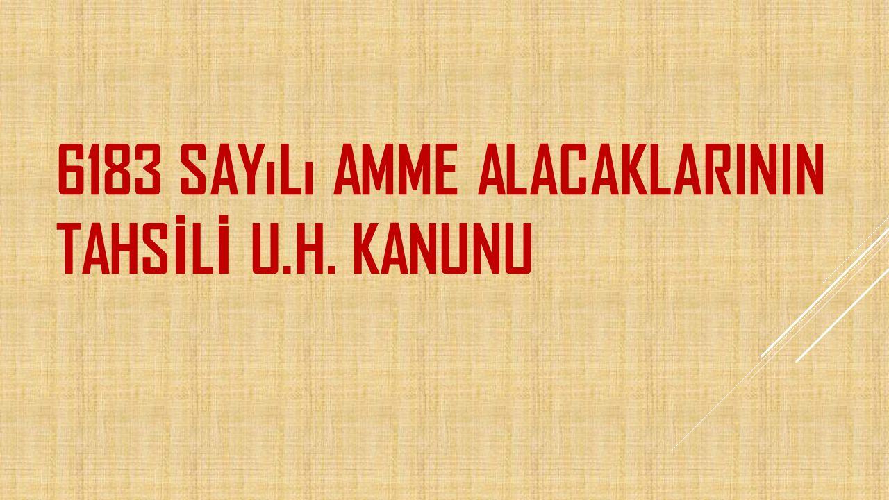6183 sayılı AMME ALACAKLARININ TAHSİLİ U.H. KANUNU