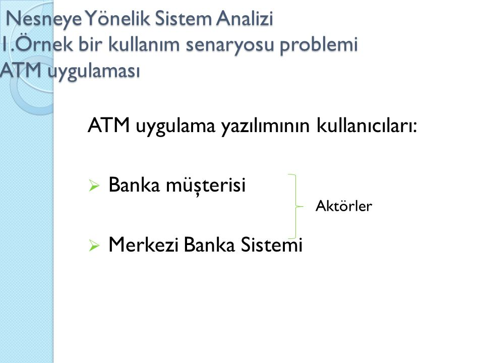 ATM uygulama yazılımının kullanıcıları: Banka müşterisi