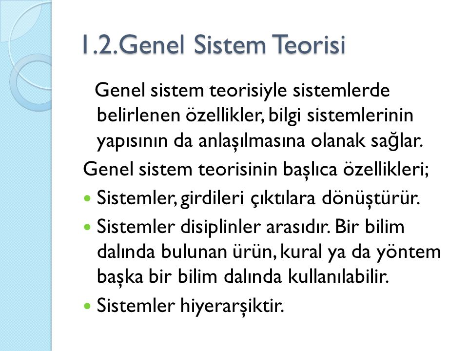 1.2.Genel Sistem Teorisi Genel sistem teorisiyle sistemlerde belirlenen özellikler, bilgi sistemlerinin yapısının da anlaşılmasına olanak sağlar.