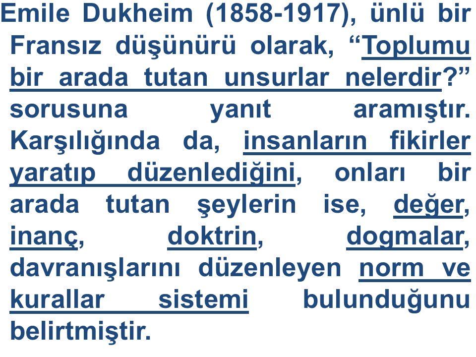 Emile Dukheim (1858-1917), ünlü bir Fransız düşünürü olarak, Toplumu bir arada tutan unsurlar nelerdir sorusuna yanıt aramıştır.