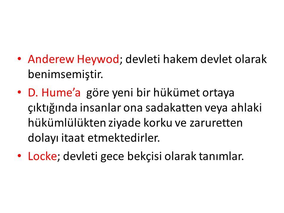 Anderew Heywod; devleti hakem devlet olarak benimsemiştir.