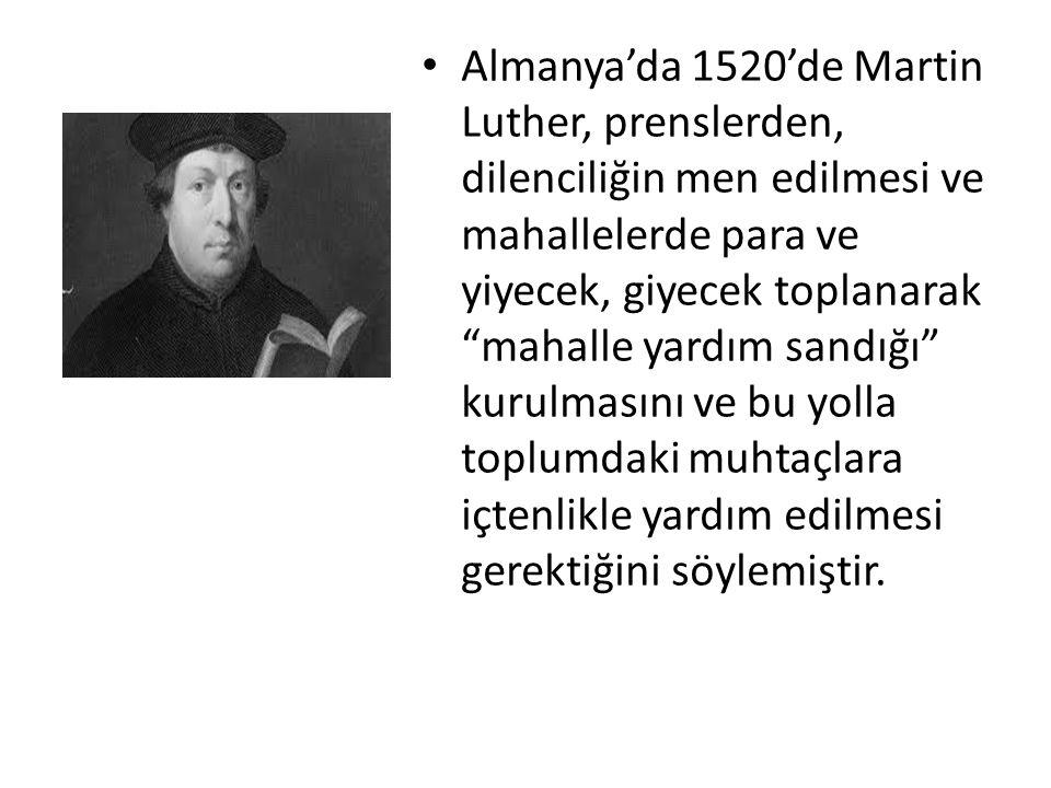 Almanya'da 1520'de Martin Luther, prenslerden, dilenciliğin men edilmesi ve mahallelerde para ve yiyecek, giyecek toplanarak mahalle yardım sandığı kurulmasını ve bu yolla toplumdaki muhtaçlara içtenlikle yardım edilmesi gerektiğini söylemiştir.