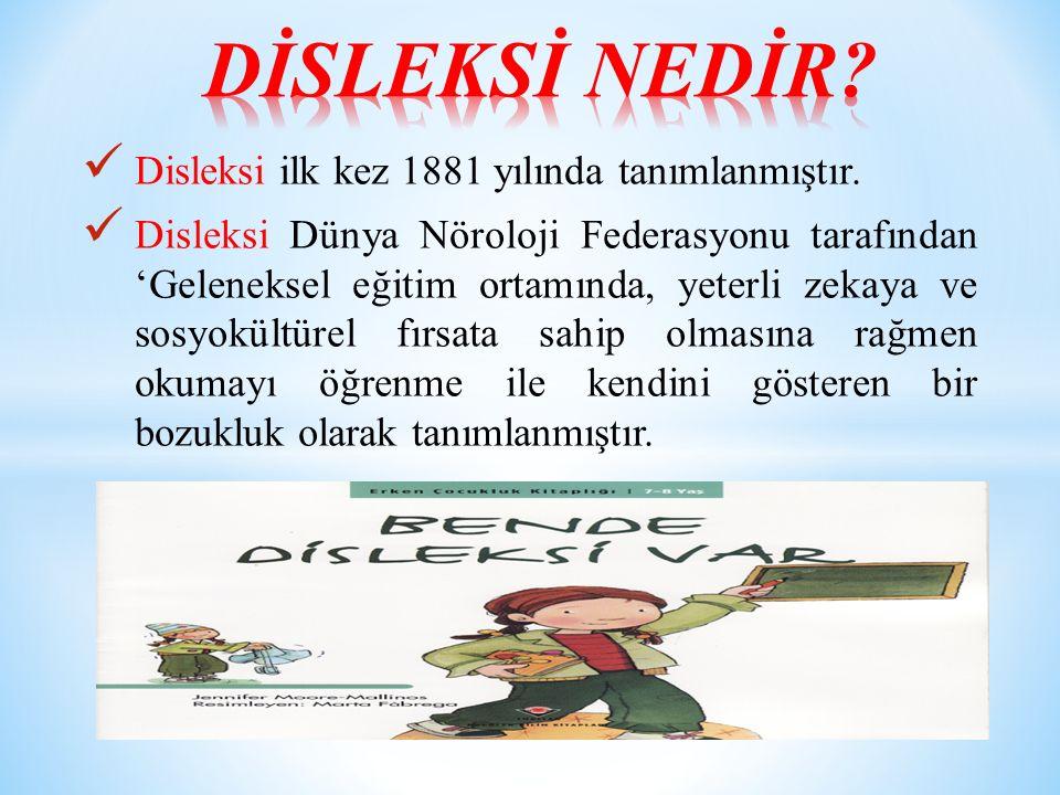 DİSLEKSİ NEDİR Disleksi ilk kez 1881 yılında tanımlanmıştır.