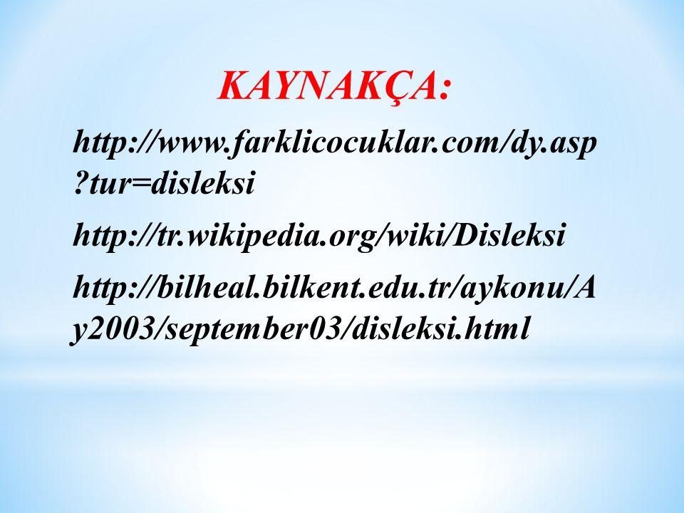 KAYNAKÇA: http://www.farklicocuklar.com/dy.asp tur=disleksi