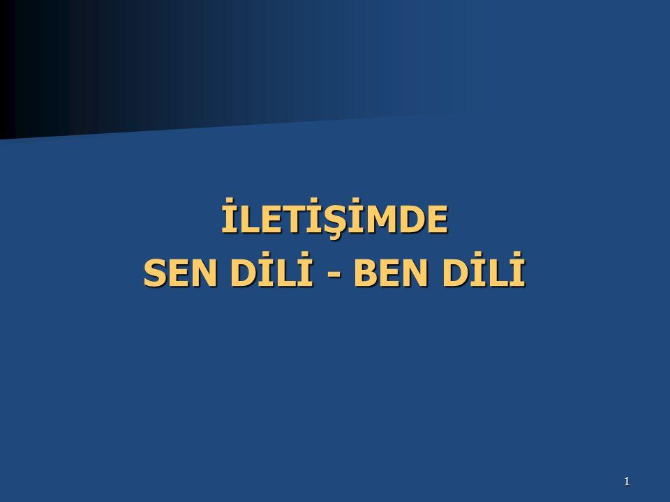 İLETİŞİMDE SEN DİLİ - BEN DİLİ