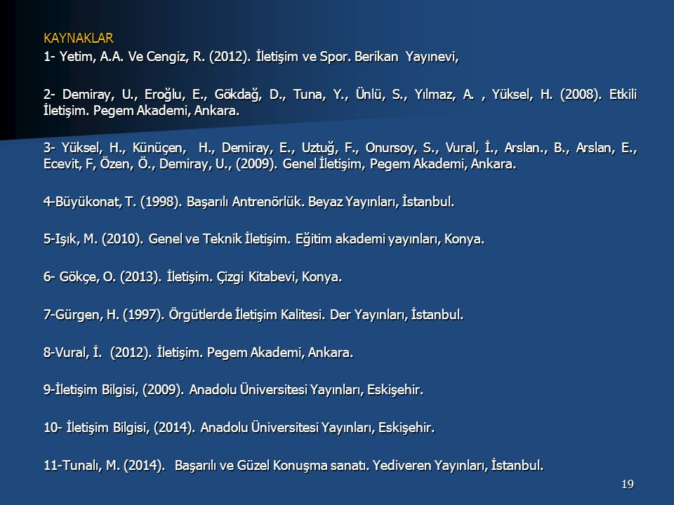 KAYNAKLAR 1- Yetim, A. A. Ve Cengiz, R. (2012). İletişim ve Spor