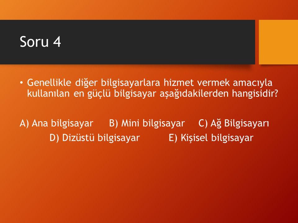 Soru 4 Genellikle diğer bilgisayarlara hizmet vermek amacıyla kullanılan en güçlü bilgisayar aşağıdakilerden hangisidir