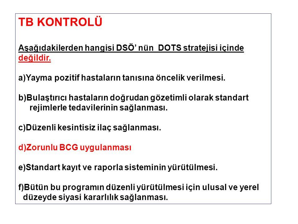 TB KONTROLÜ Aşağıdakilerden hangisi DSÖ' nün DOTS stratejisi içinde