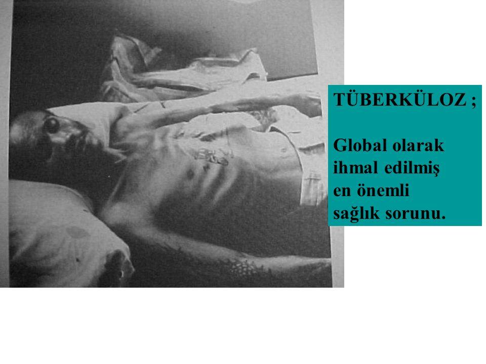 TÜBERKÜLOZ ; Global olarak ihmal edilmiş en önemli sağlık sorunu.