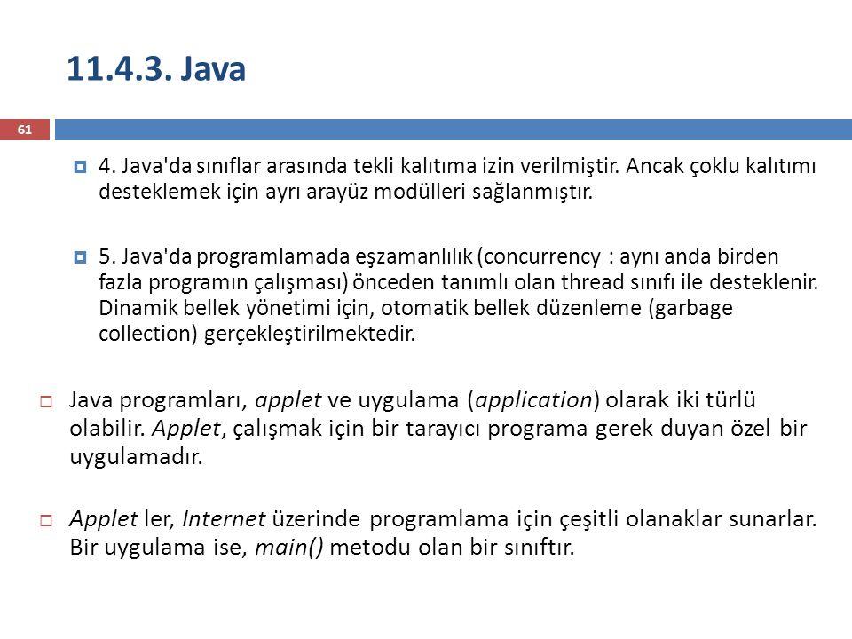 11.4.3. Java 4. Java da sınıflar arasında tekli kalıtıma izin verilmiştir. Ancak çoklu kalıtımı desteklemek için ayrı arayüz modülleri sağlanmıştır.