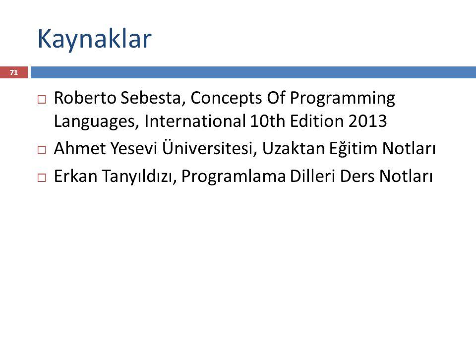 Kaynaklar Roberto Sebesta, Concepts Of Programming Languages, International 10th Edition 2013. Ahmet Yesevi Üniversitesi, Uzaktan Eğitim Notları.