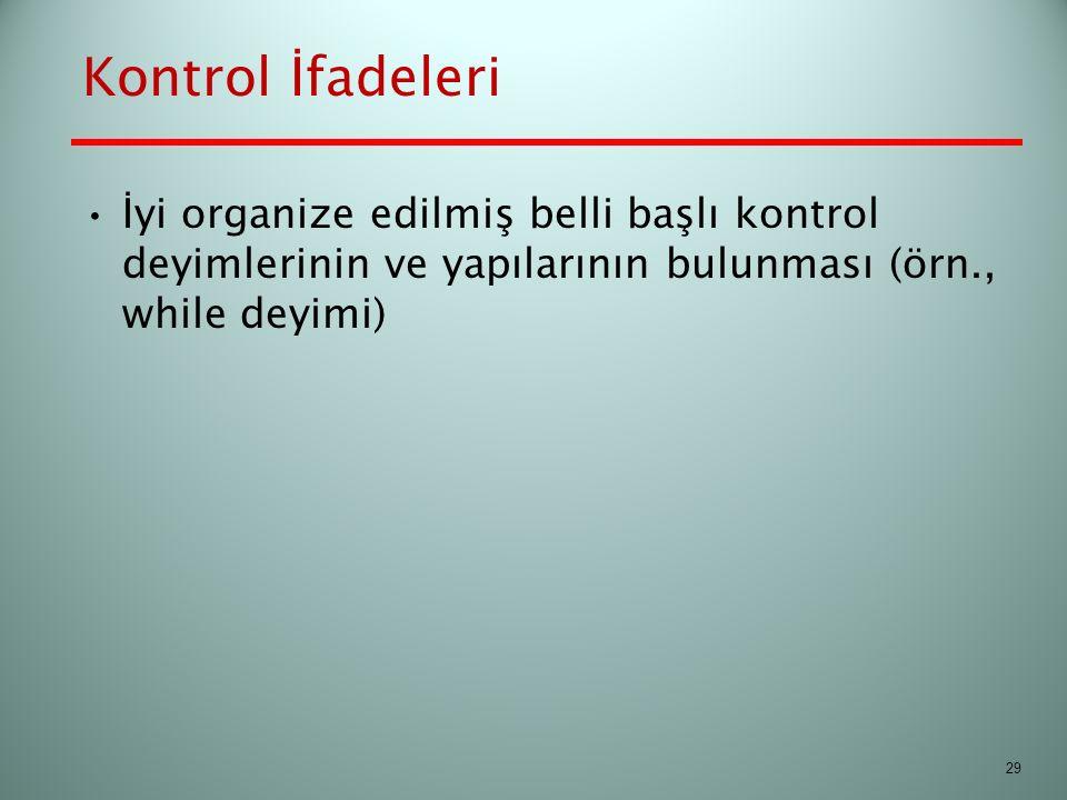 Kontrol İfadeleri İyi organize edilmiş belli başlı kontrol deyimlerinin ve yapılarının bulunması (örn., while deyimi)