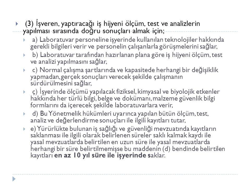 (3) İşveren, yaptıracağı iş hijyeni ölçüm, test ve analizlerin yapılması sırasında doğru sonuçları almak için;