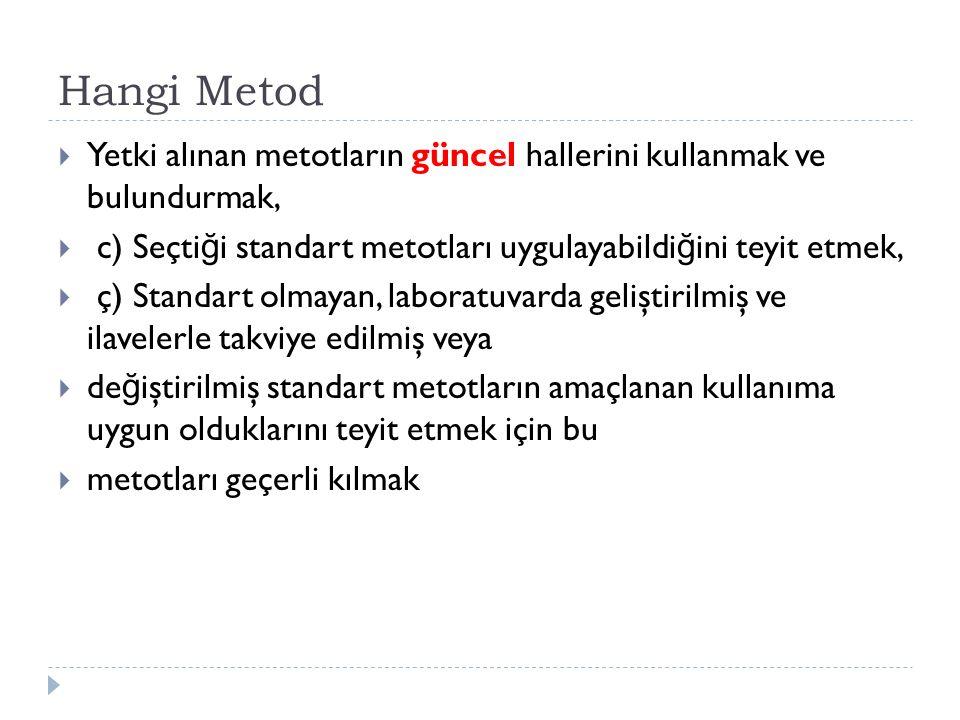 Hangi Metod Yetki alınan metotların güncel hallerini kullanmak ve bulundurmak, c) Seçtiği standart metotları uygulayabildiğini teyit etmek,
