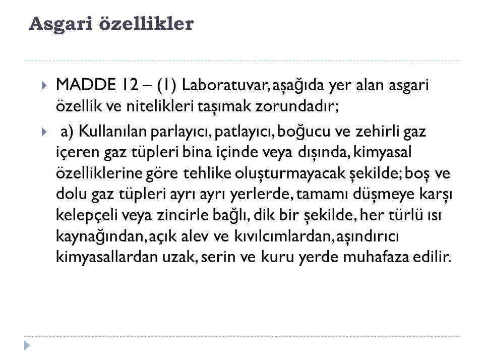 Asgari özellikler MADDE 12 – (1) Laboratuvar, aşağıda yer alan asgari özellik ve nitelikleri taşımak zorundadır;