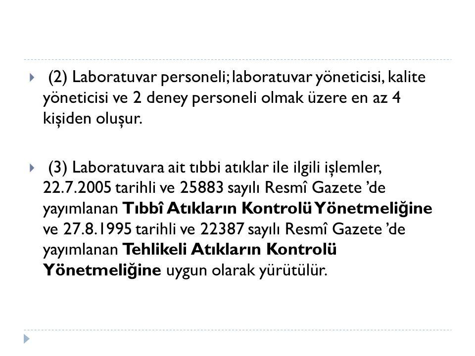 (2) Laboratuvar personeli; laboratuvar yöneticisi, kalite yöneticisi ve 2 deney personeli olmak üzere en az 4 kişiden oluşur.