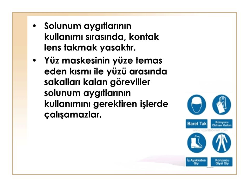 Solunum aygıtlarının kullanımı sırasında, kontak lens takmak yasaktır.