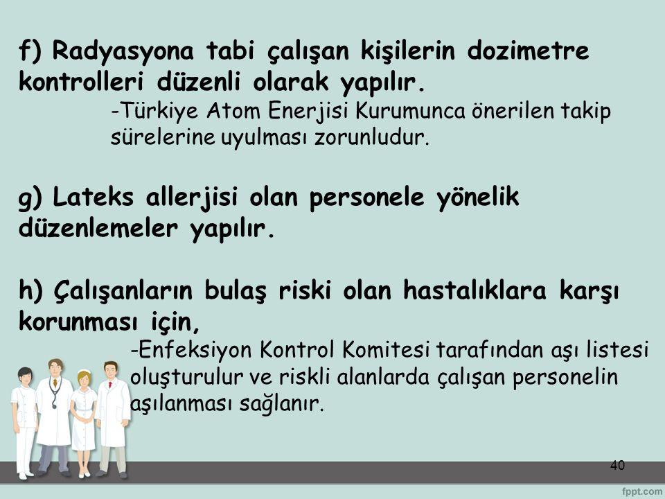 g) Lateks allerjisi olan personele yönelik düzenlemeler yapılır.