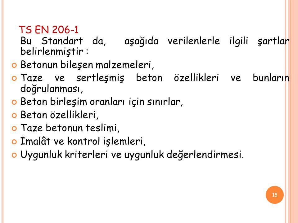 TS EN 206-1 Bu Standart da, aşağıda verilenlerle ilgili şartlar belirlenmiştir : Betonun bileşen malzemeleri,