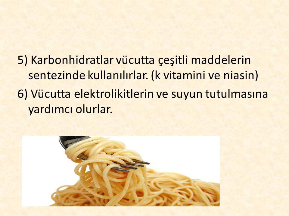 5) Karbonhidratlar vücutta çeşitli maddelerin sentezinde kullanılırlar