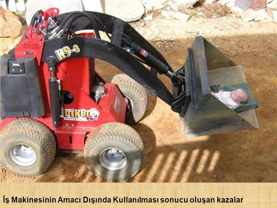 İş Makinesinin Amacı Dışında Kullanılması sonucu oluşan kazalar