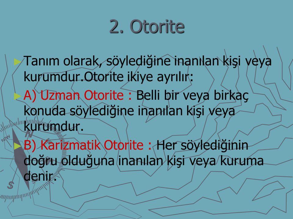 2. Otorite Tanım olarak, söylediğine inanılan kişi veya kurumdur.Otorite ikiye ayrılır: