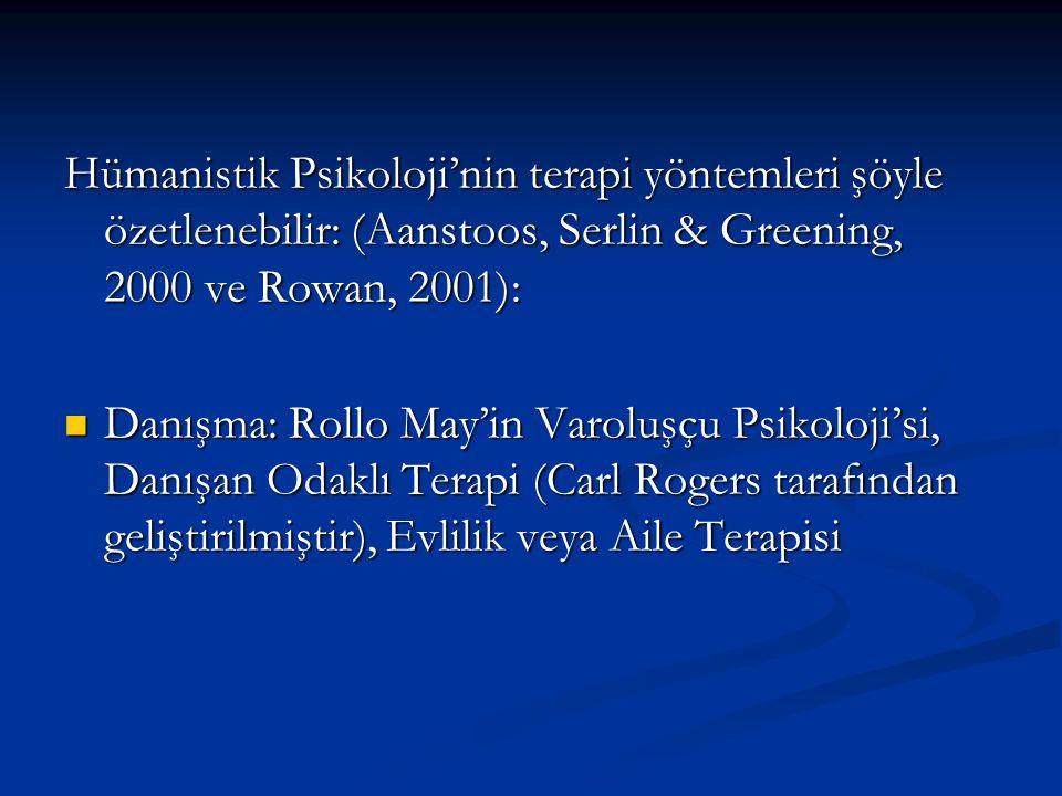 Hümanistik Psikoloji'nin terapi yöntemleri şöyle özetlenebilir: (Aanstoos, Serlin & Greening, 2000 ve Rowan, 2001):