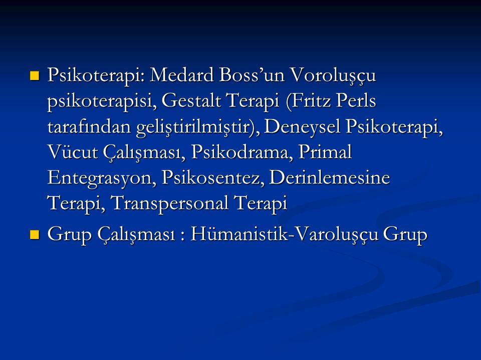 Psikoterapi: Medard Boss'un Voroluşçu psikoterapisi, Gestalt Terapi (Fritz Perls tarafından geliştirilmiştir), Deneysel Psikoterapi, Vücut Çalışması, Psikodrama, Primal Entegrasyon, Psikosentez, Derinlemesine Terapi, Transpersonal Terapi