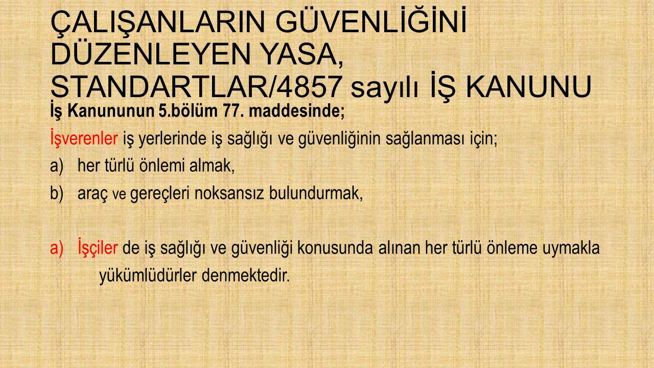 ÇALIŞANLARIN GÜVENLİĞİNİ DÜZENLEYEN YASA, STANDARTLAR/4857 sayılı İŞ KANUNU