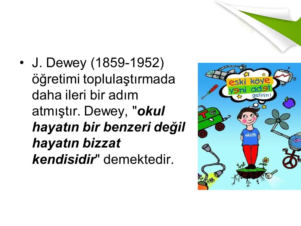 J. Dewey (1859-1952) öğretimi toplulaştırmada daha ileri bir adım atmıştır.