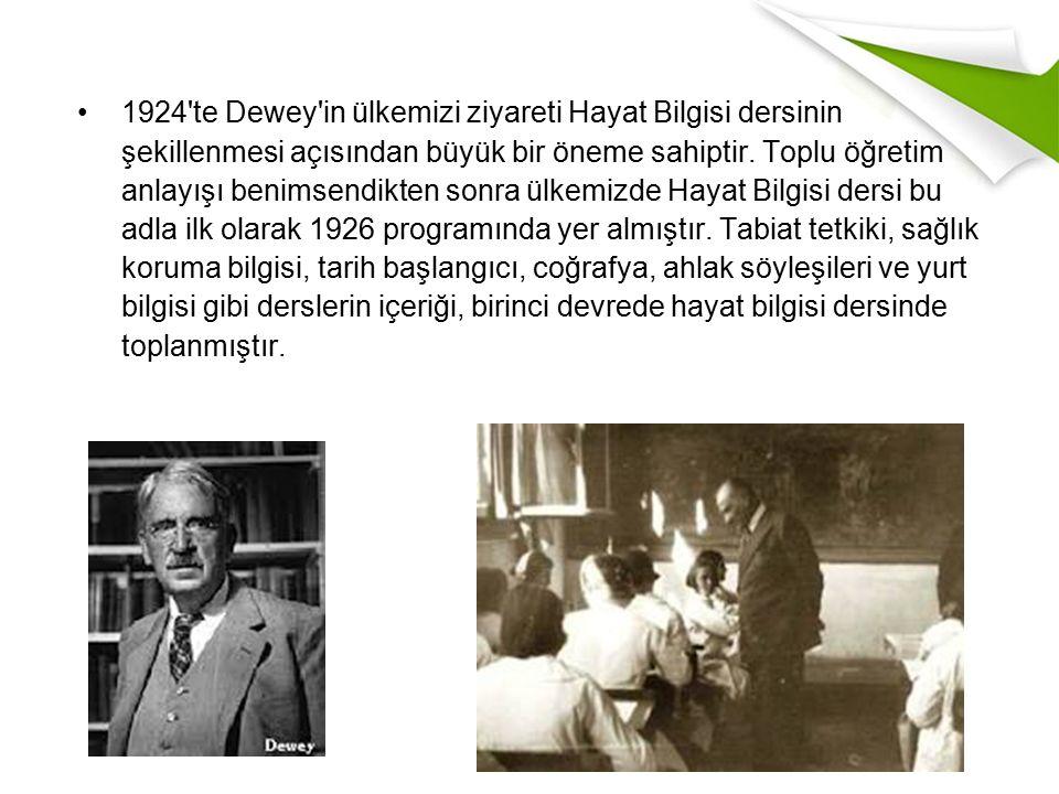 1924 te Dewey in ülkemizi ziyareti Hayat Bilgisi dersinin şekillenmesi açısından büyük bir öneme sahiptir.