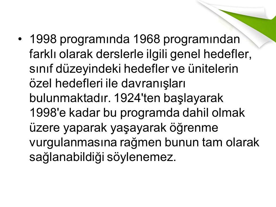 1998 programında 1968 programından farklı olarak derslerle ilgili genel hedefler, sınıf düzeyindeki hedefler ve ünitelerin özel hedefleri ile davranışları bulunmaktadır.